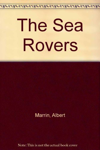 The Sea Rovers: Pirates, Privateers, and Buccaneers: Marrin, Albert