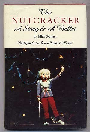 The Nutcracker: A Story and a Ballet: Switzer, Ellen