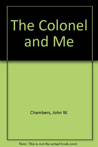 The Colonel and Me: Chambers, John W.