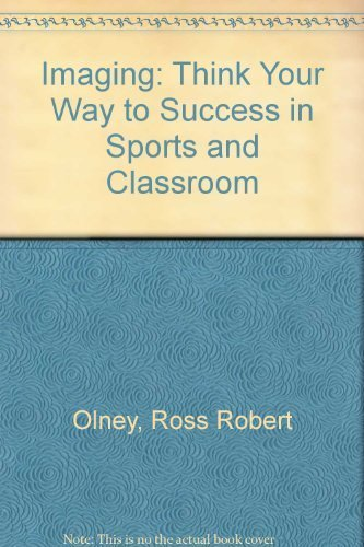 Imaging: Think Your Way to Success in Sports and Classroom: Olney, Ross; Olney, Patricia