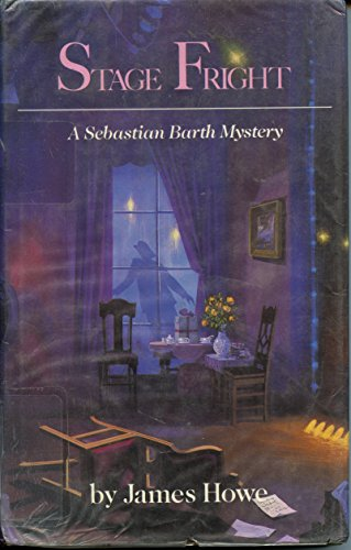 Stage Fright : A Sebastian Barth Mystery: Howe, James