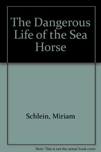 Dangerous Life of the Sea Horse.: SCHLEIN, Miriam.