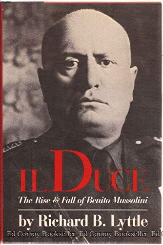 Il Duce: The Rise and Fall of: Lyttle, Richard B.
