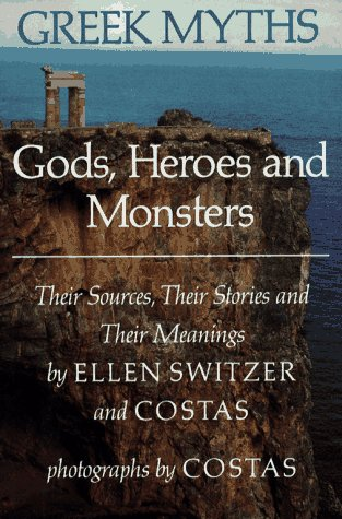 9780689312533: Greek Myths: Gods, Heroes and Monsters: Their Sources, Their Stories and Their Meanings