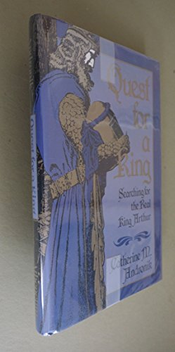 Quest for a King: Searching for the Real King Arthur.: ANDRONIK, Catherine M.