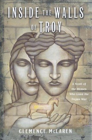 9780689318207: Inside the Walls of Troy: A Novel of the Women Who Lived the Trojan War