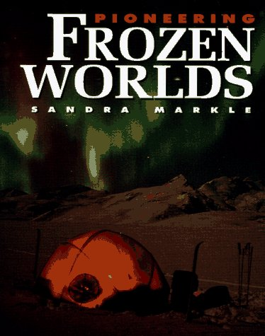 Pioneering Frozen Worlds: Markle, Sandra;Atheneum Books