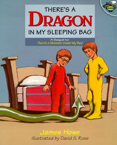 There's a Dragon in My Sleeping Bag: James Howe; Illustrator-David S. Rose