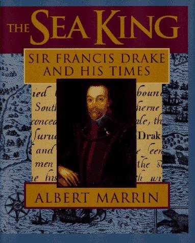 The Sea King: Sir Francis Drake and: Albert Marrin