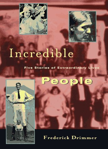Incredible People: Five Stories of Extraordinary Lives: Drimmer, Frederick
