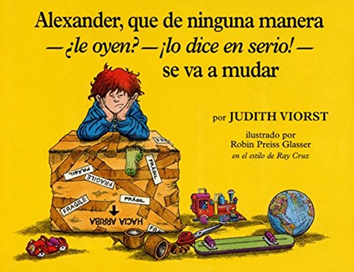 9780689319846: Alexander, Que de Ninguna Manera-Ale Oyen?-!Lo Dice En Sire!-Se Va a Mudar: (Alexander, Who's Not--Do You Hear Me? I Mean It!--Going to Move) = Alexan
