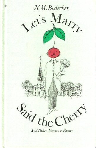 Let's Marry Said the Cherry, and Other: N. M. Bodecker
