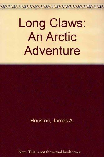 Long Claws: An Arctic Adventure: Houston, James A.