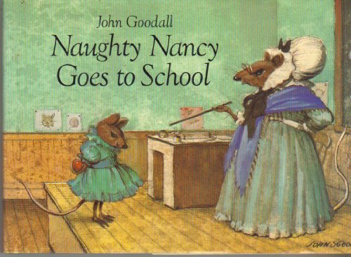 Naughty Nancy Goes to School (9780689503290) by Goodall, John S.