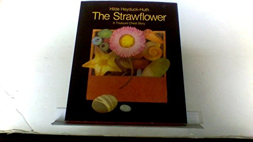 The strawflower: A treasure chest story: Heyduck-Huth, Hilde