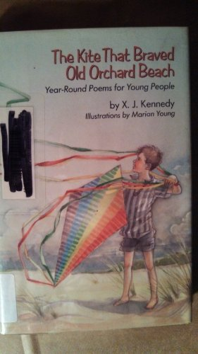 The Kite That Braved Old Orchard Beach: Year-Round Poems for Young People (0689505078) by X. J. Kennedy
