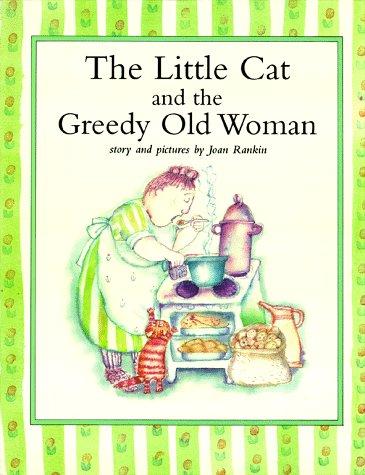 The Little Cat and the Greedy Old Woman: Joan Rankin; Illustrator-Joan Rankin
