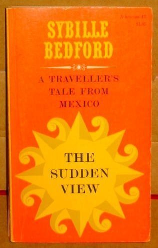 Sudden View: A Traveller's Tale from Mexico (0689700083) by Sybille Bedford