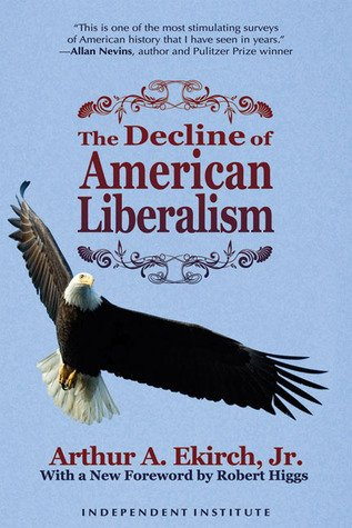 The Decline of American Liberalism: Arthur A. Ekirch Jr.