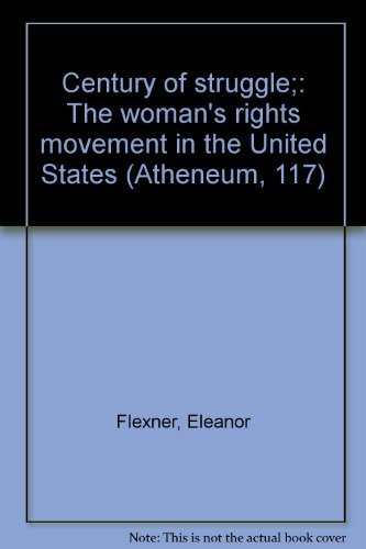 9780689700729: Century of struggle;: The woman's rights movement in the United States (Atheneum, 117)