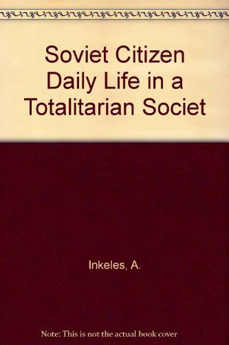 Soviet Citizen Daily Life in a Totalitarian Societ: A. Inkeles