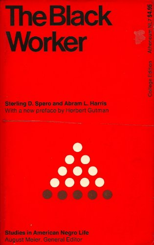The Black Worker: The Negro and the: Sterling D. Spero,