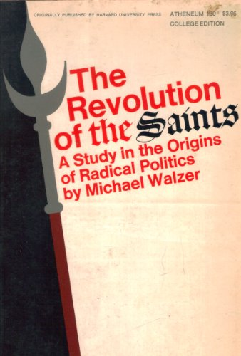 The Revolution of the Saints: A Study: Michael Walzer