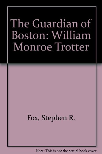 9780689702563: The Guardian of Boston: William Monroe Trotter