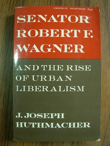 9780689702594: Senator Robert F. Wagner and the Rise of Urban Liberalism