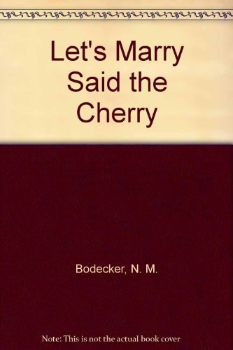 Let's Marry Said the Cherry, And Other: Bodecker, N. M.