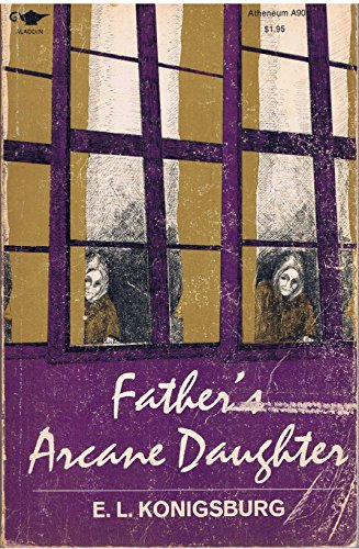 Father's Arcane Daughter: Konigsburg, E.L.