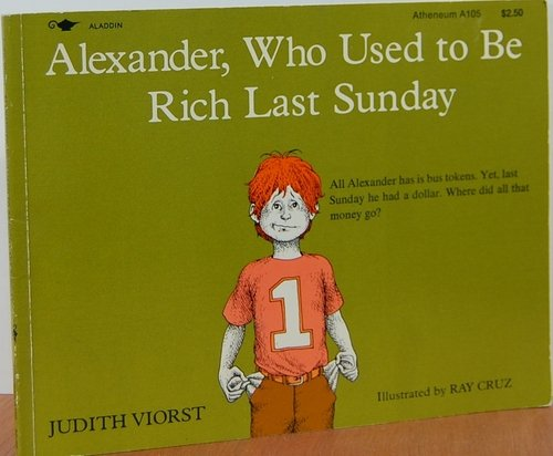 Alexander, Who Used To Be Rich Last Sunday: Judith Viorst; Illustrated By Ray Cruz