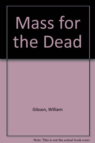 Mass for the Dead: Gibson, William