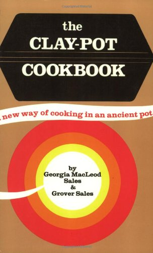 The Clay-Pot Cookbook: A New Way of Cooking in an