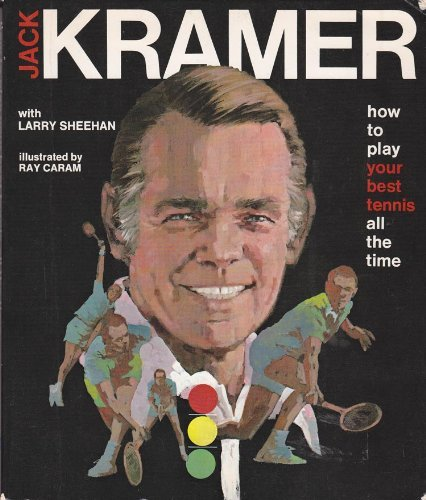 How to Play Your Best Tennis All the Time: Sheehan, Larry, Kramer, Jack