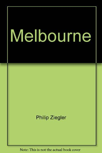 9780689706233: Melbourne, a biography of William Lamb, 2nd Viscount Melbourne