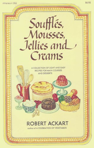 Souffles, Mousses, Jellies and Creams: Robert Ackart