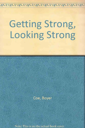 Getting Strong, Looking Strong (0689706650) by Coe, Boyer; Summer, Bob