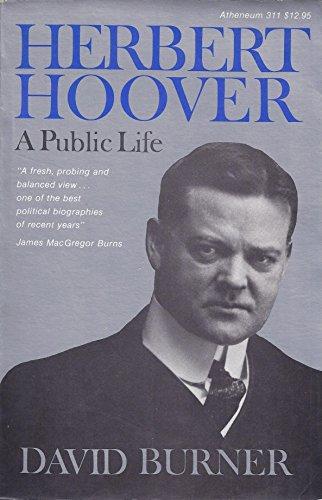 Herbert Hoover: A Public Life: Burner, David