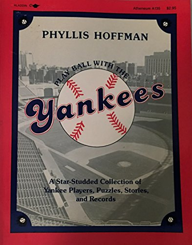 Play Ball With the Yankees: A Star-Studded Collection of Yankee Players, Puzzles, Stories and Records (0689707592) by Phyllis Hoffman
