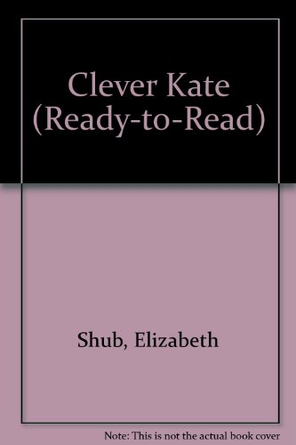 9780689710773: CLEVER KATE (Ready-to-Read)