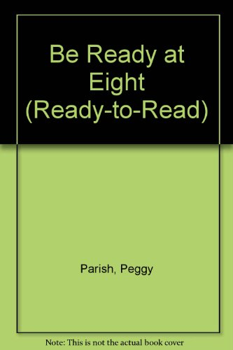 9780689711633: BE READY AT EIGHT (Ready-to-Read)