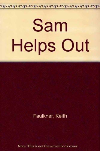 Sam Helps Out: Faulkner, Keith