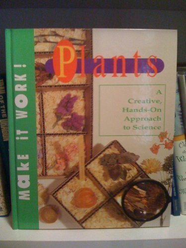 9780689716645: MAKE IT WORK PLANTS A CREATIVE HANDS ON APPROACH TO SCIENCE