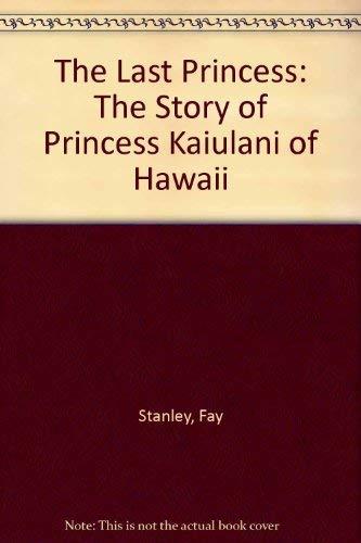 9780689718298: The Last Princess: The Story of Princess Kaiulani of Hawaii