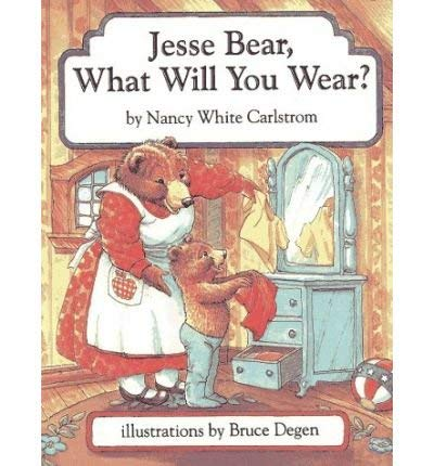 Jesse Bear, What Will You Wear (9780689718786) by Carlstrom, Nancy White
