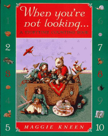 When You're Not Looking: A Storytime Counting Book: Kneen, Maggie