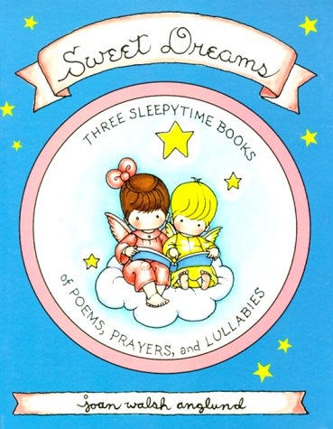 Sweet Dreams (Boxed Set): 3 Sleeptime Books of Poems, Prayers, and Lullabies (068980055X) by Anglund, Joan Walsh