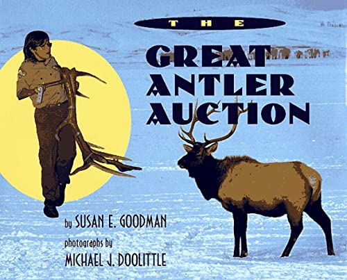 The Great Antler Auction: Goodman, Susan E.