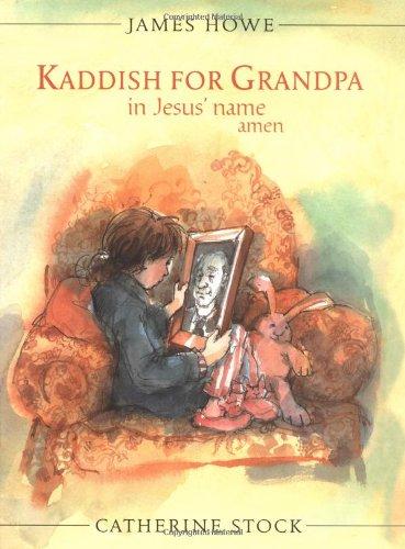 Kaddish for Grandpa in Jesus' Name Amen: James Howe